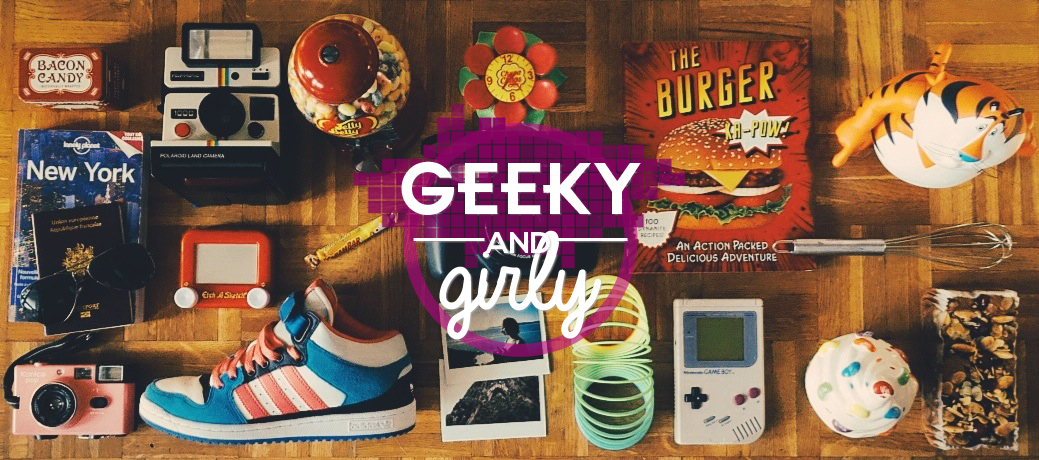 Geeky and girly